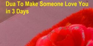 Dua To Make Someone Love You in 3 Days